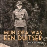 Alex Dekker – Mijn opa was een Duitser